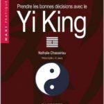 Prendre les bonnes décisions avec le Yi King, de Nathalie Chassériau
